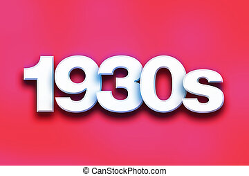 "1930s Concept Colorful Word Art - The word ""1930s"" written..."