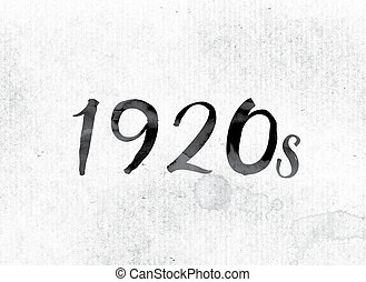"1920s Concept Painted in Ink - The word ""1920s"" concept and..."
