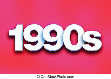 "1990s Concept Colorful Word Art - The word ""1990s"" written..."