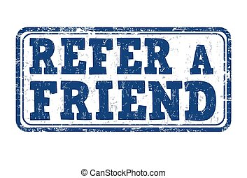 Refer a friend sign or stamp - Refer a friend grunge rubber...