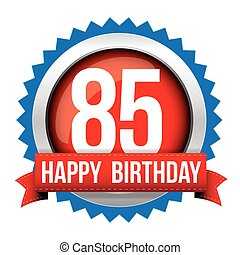 Eighty five years happy birthday badge ribbon