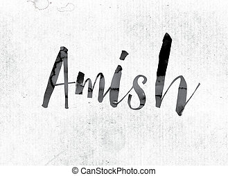 "Amish Concept Painted in Ink - The word ""Amish"" concept and..."