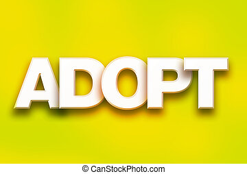 """Adopt Concept Colorful Word Art - The word """"Adopt"""" written..."""