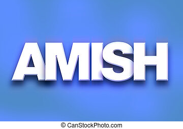 "Amish Concept Colorful Word Art - The word ""Amish"" written..."