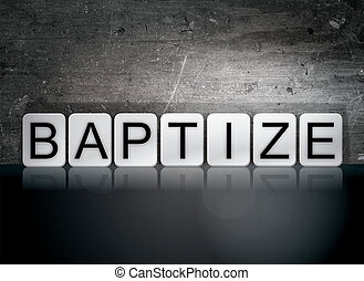 "Baptize Tiled Letters Concept and Theme - The word ""Baptize""..."