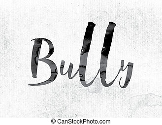 "Bully Concept Painted in Ink - The word ""Bully"" concept and..."