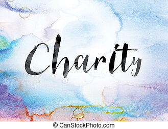 Charity Colorful Watercolor and Ink Word Art - The word...