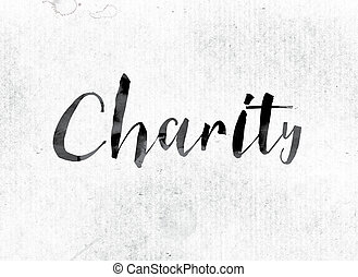 "Charity Concept Painted in Ink - The word ""Charity"" concept..."