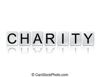 Charity Isolated Tiled Letters Concept and Theme - The word...