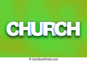"Church Concept Colorful Word Art - The word ""Church"" written..."