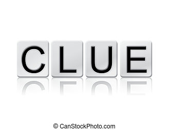 Clue Isolated Tiled Letters Concept and Theme - The word...