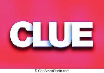 """Clue Concept Colorful Word Art - The word """"Clue"""" written in..."""