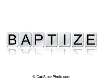 Baptize Isolated Tiled Letters Concept and Theme - The word...