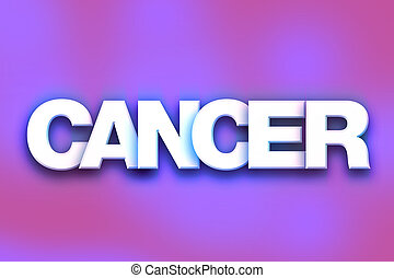 """Cancer Concept Colorful Word Art - The word """"Cancer"""" written..."""