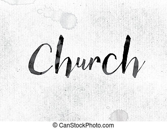 "Church Concept Painted in Ink - The word ""Church"" concept..."
