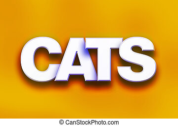 """Cats Concept Colorful Word Art - The word """"Cats"""" written in..."""
