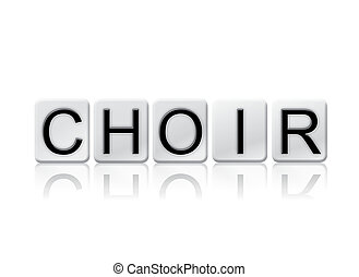 Choir Isolated Tiled Letters Concept and Theme - The word...