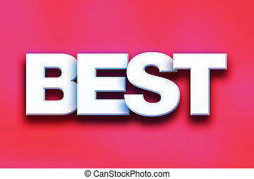 "Best Concept Colorful Word Art - The word ""Best"" written in..."