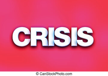 """Crisis Concept Colorful Word Art - The word """"Crisis"""" written..."""