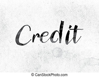 "Credit Concept Painted in Ink - The word ""Credit"" concept..."
