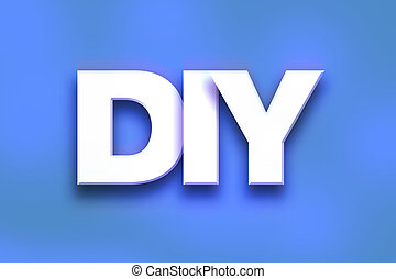 """DIY Concept Colorful Word Art - The word """"DIY"""" written in..."""