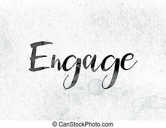 "Engage Concept Painted in Ink - The word ""Engage"" concept..."