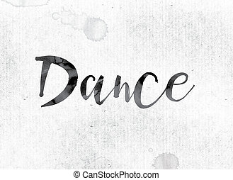 "Dance Concept Painted in Ink - The word ""Dance"" concept and..."