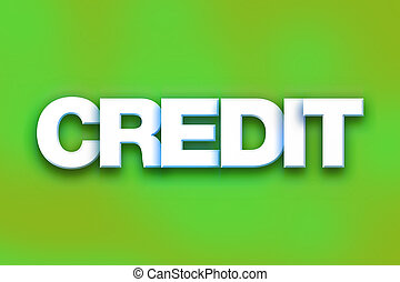 "Credit Concept Colorful Word Art - The word ""Credit"" written..."
