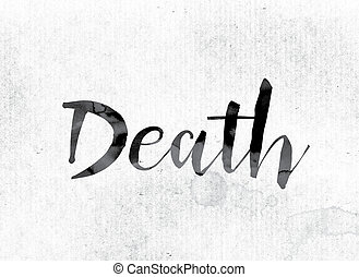 """Death Concept Painted in Ink - The word """"Death"""" concept and..."""