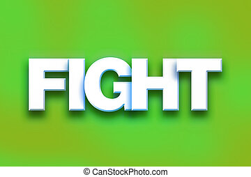 "Fight Concept Colorful Word Art - The word ""Fight"" written..."