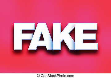 """Fake Concept Colorful Word Art - The word """"Fake"""" written in..."""