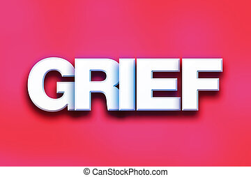 """Grief Concept Colorful Word Art - The word """"Grief"""" written..."""