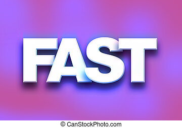 "Fast Concept Colorful Word Art - The word ""Fast"" written in..."