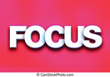 """Focus Concept Colorful Word Art - The word """"Focus"""" written..."""