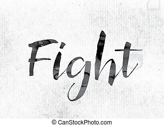 """Fight Concept Painted in Ink - The word """"Fight"""" concept and..."""