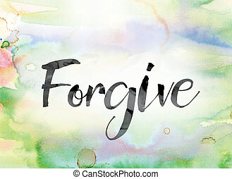 Forgive Colorful Watercolor and Ink Word Art - The word...