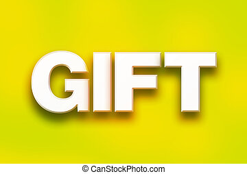 "Gift Concept Colorful Word Art - The word ""Gift"" written in..."