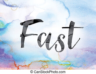 """Fast Colorful Watercolor and Ink Word Art - The word """"Fast""""..."""