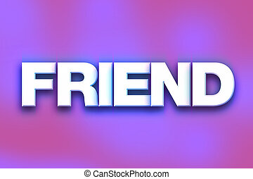 """Friend Concept Colorful Word Art - The word """"Friend"""" written..."""