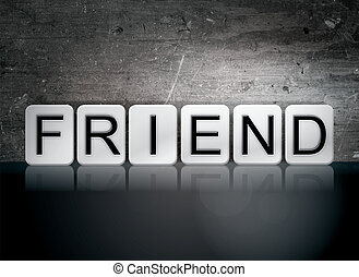 "Friend Tiled Letters Concept and Theme - The word ""Friend""..."