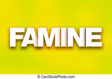 "Famine Concept Colorful Word Art - The word ""Famine"" written..."