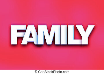 "Family Concept Colorful Word Art - The word ""Family"" written..."