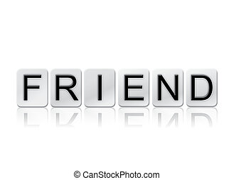 Friend Isolated Tiled Letters Concept and Theme - The word...