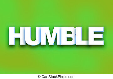 """Humble Concept Colorful Word Art - The word """"Humble"""" written..."""
