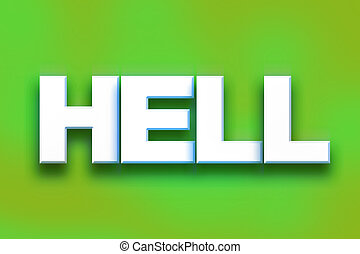 "Hell Concept Colorful Word Art - The word ""Hell"" written in..."
