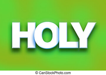 "Holy Concept Colorful Word Art - The word ""Holy"" written in..."