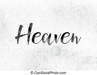 "Heaven Concept Painted in Ink - The word ""Heaven"" concept..."