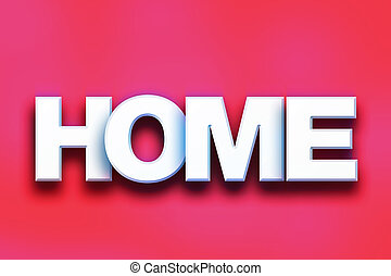 "Home Concept Colorful Word Art - The word ""Home"" written in..."