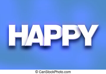 """Happy Concept Colorful Word Art - The word """"Happy"""" written..."""