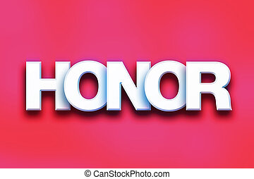 """Honor Concept Colorful Word Art - The word """"Honor"""" written..."""